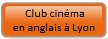 Club cinema en anglais a Lyon